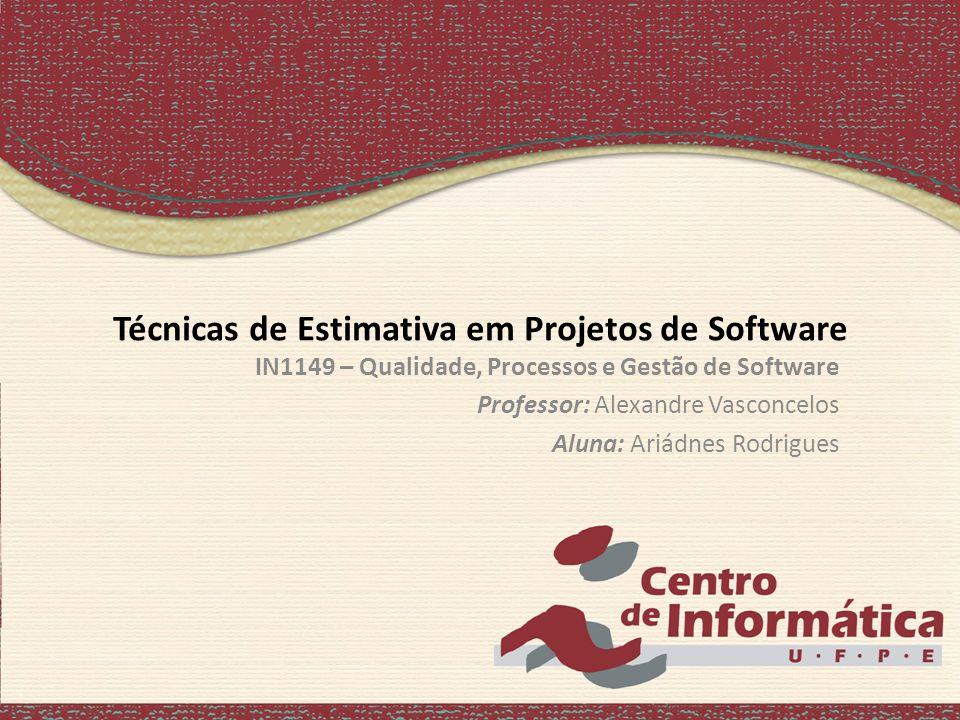Técnicas de Estimativa em Projetos de Software IN1149 – Qualidade, Processos e Gestão de Software Professor: Alexandre Vasconcelos Aluna: Ariádnes Rod