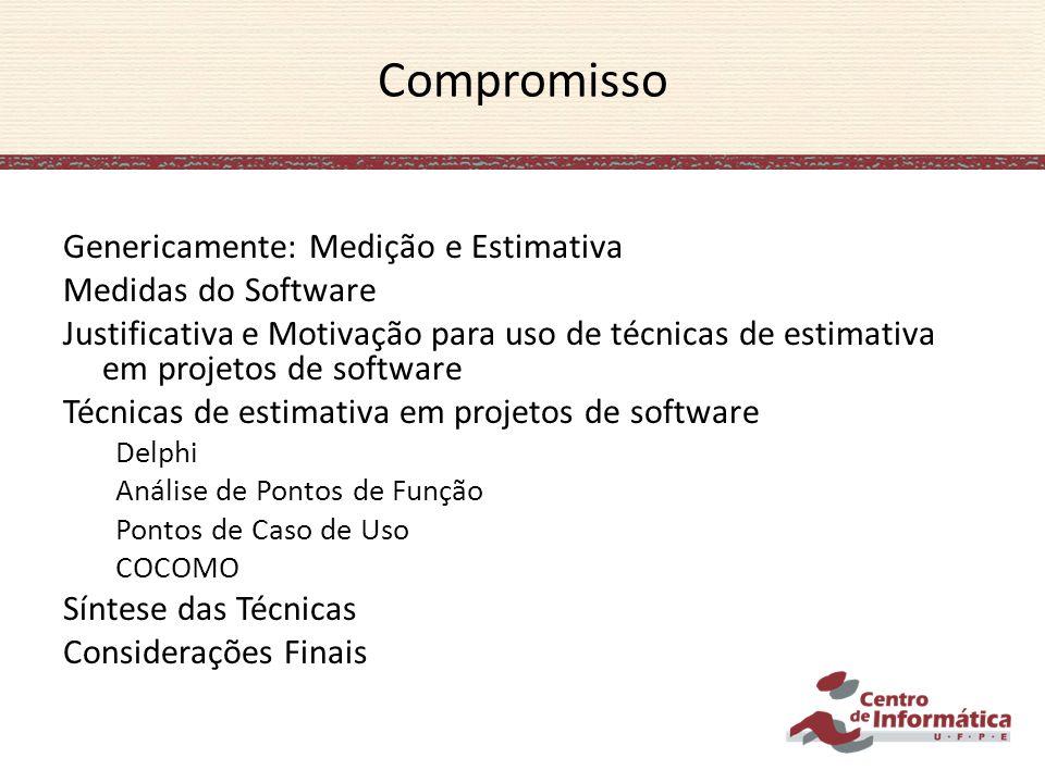 Compromisso Genericamente: Medição e Estimativa Medidas do Software Justificativa e Motivação para uso de técnicas de estimativa em projetos de softwa