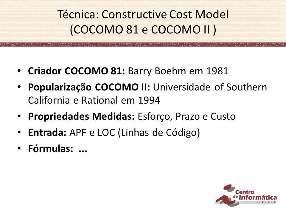 Criador COCOMO 81: Barry Boehm em 1981 Popularização COCOMO II: Universidade of Southern California e Rational em 1994 Propriedades Medidas: Esforço,