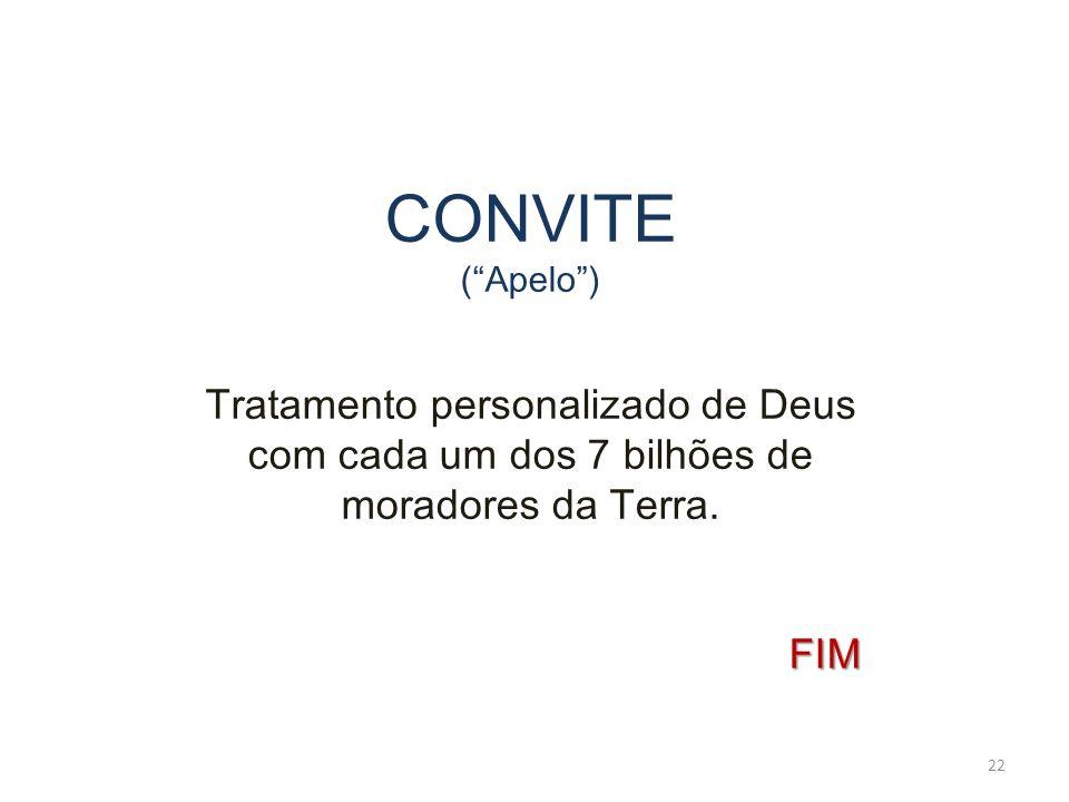 CONVITE (Apelo) Tratamento personalizado de Deus com cada um dos 7 bilhões de moradores da Terra.FIM 22