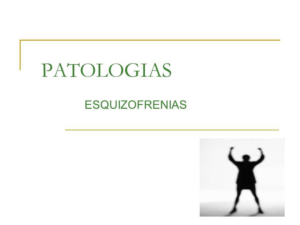 PATOLOGIAS ESQUIZOFRENIAS