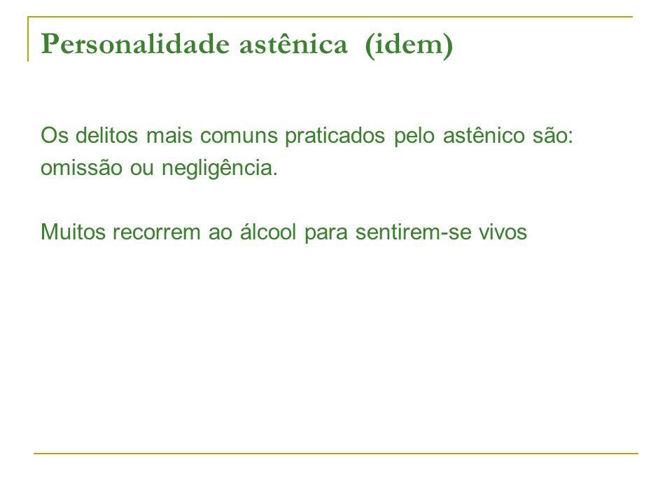 Personalidade astênica (idem) Os delitos mais comuns praticados pelo astênico são: omissão ou negligência.