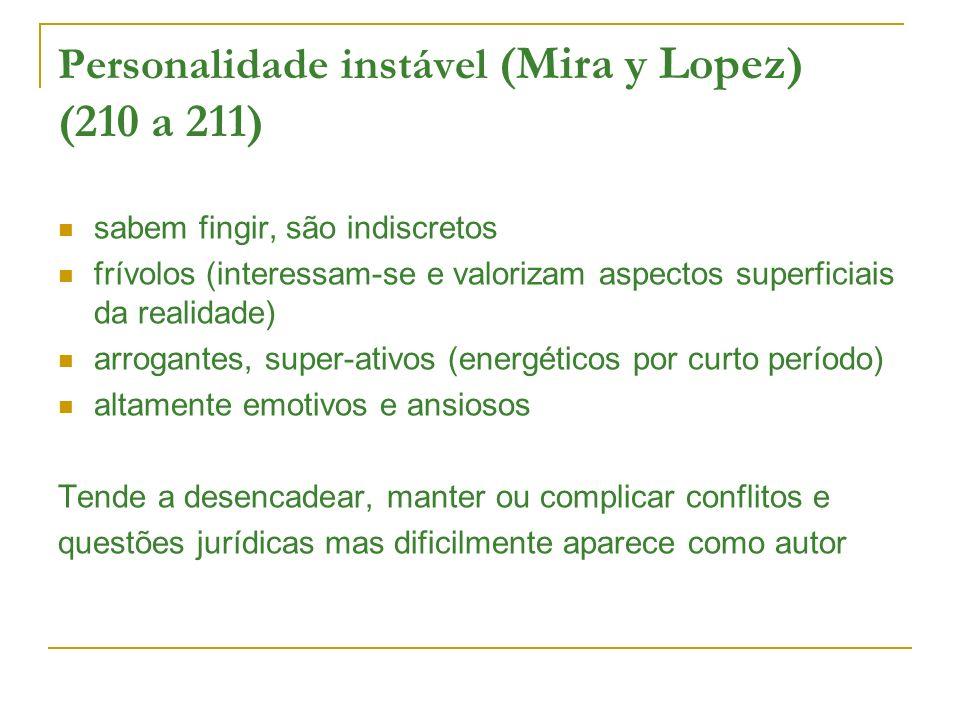 Personalidade instável (Mira y Lopez) (210 a 211) sabem fingir, são indiscretos frívolos (interessam-se e valorizam aspectos superficiais da realidade
