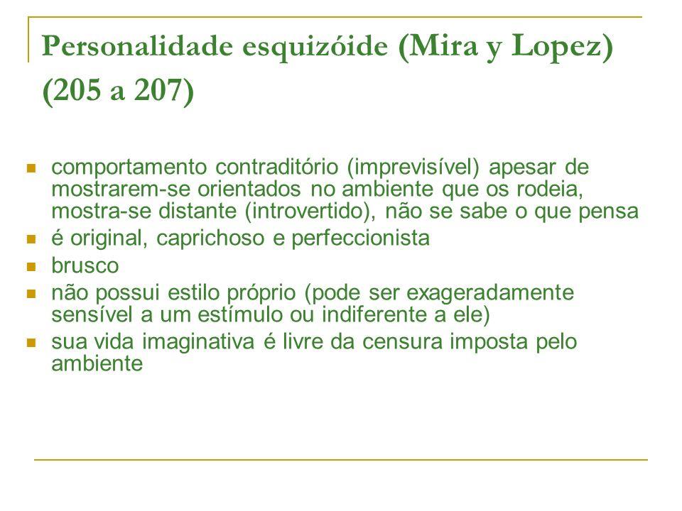 Personalidade esquizóide (Mira y Lopez) (205 a 207) comportamento contraditório (imprevisível) apesar de mostrarem-se orientados no ambiente que os ro