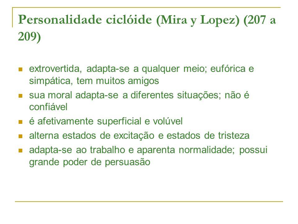 Personalidade ciclóide (Mira y Lopez) (207 a 209) extrovertida, adapta-se a qualquer meio; eufórica e simpática, tem muitos amigos sua moral adapta-se