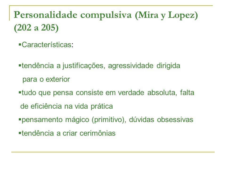 Personalidade compulsiva (Mira y Lopez) (202 a 205) Características: tendência a justificações, agressividade dirigida para o exterior tudo que pensa