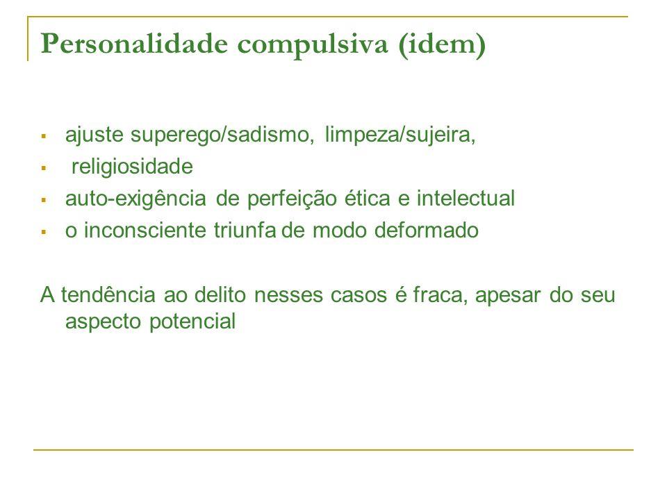 Personalidade compulsiva (idem) ajuste superego/sadismo, limpeza/sujeira, religiosidade auto-exigência de perfeição ética e intelectual o inconsciente