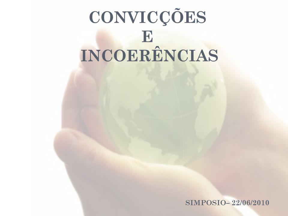 CONVICÇÕES E INCOERÊNCIAS SIMPOSIO– 22/06/2010