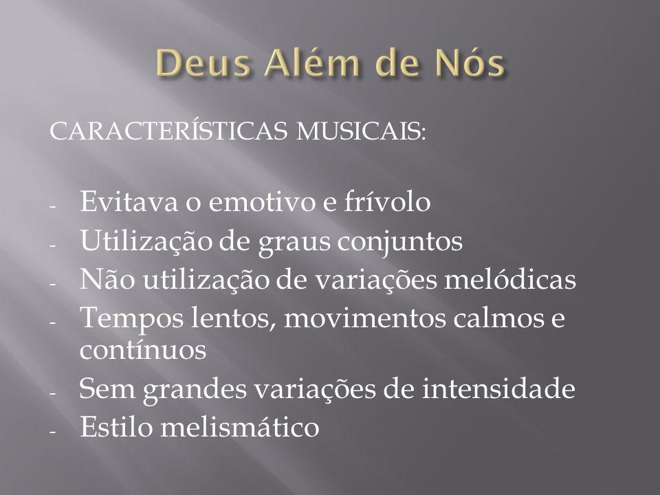 CARACTERÍSTICAS MUSICAIS: - Evitava o emotivo e frívolo - Utilização de graus conjuntos - Não utilização de variações melódicas - Tempos lentos, movim