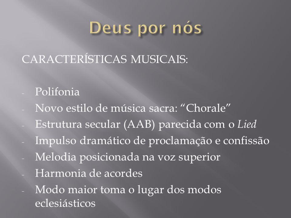 CARACTERÍSTICAS MUSICAIS: - Polifonia - Novo estilo de música sacra: Chorale - Estrutura secular (AAB) parecida com o Lied - Impulso dramático de proc