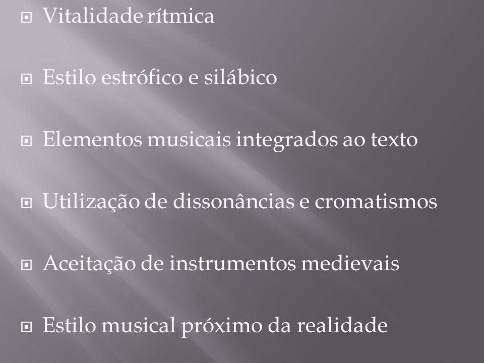Vitalidade rítmica Estilo estrófico e silábico Elementos musicais integrados ao texto Utilização de dissonâncias e cromatismos Aceitação de instrument