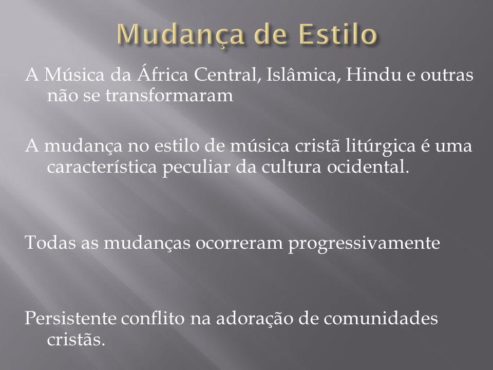 A Música da África Central, Islâmica, Hindu e outras não se transformaram A mudança no estilo de música cristã litúrgica é uma característica peculiar