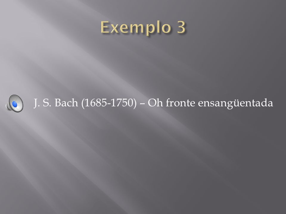J. S. Bach (1685-1750) – Oh fronte ensangüentada