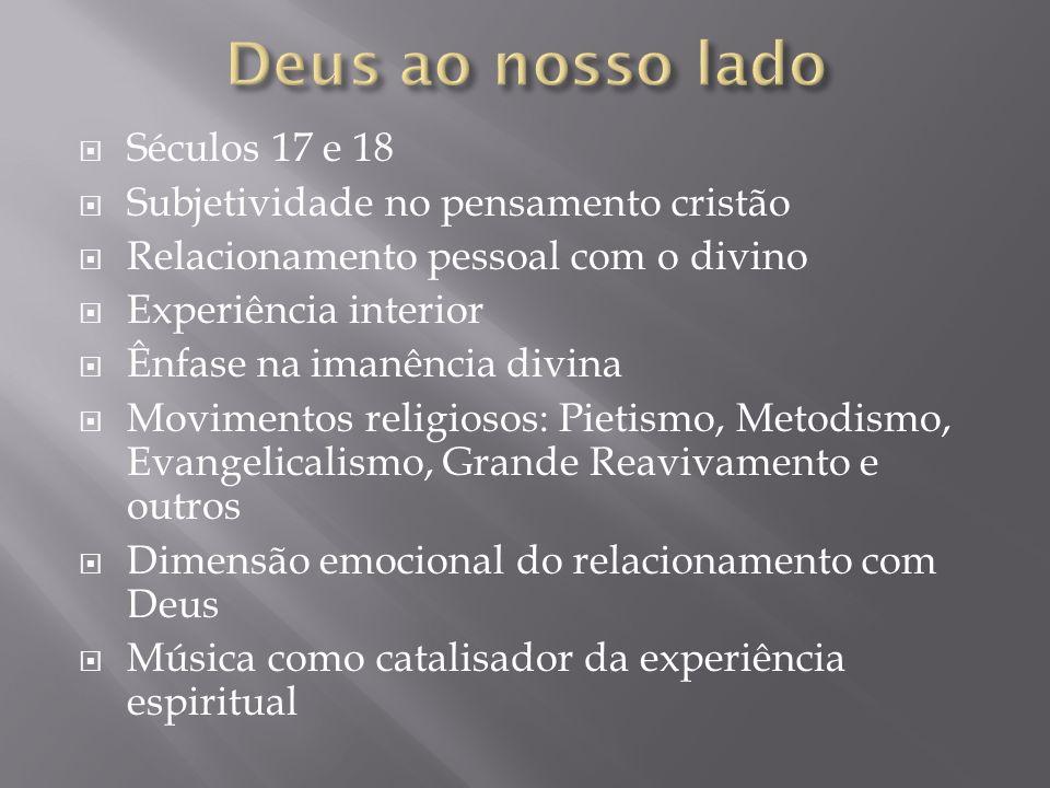 Séculos 17 e 18 Subjetividade no pensamento cristão Relacionamento pessoal com o divino Experiência interior Ênfase na imanência divina Movimentos rel