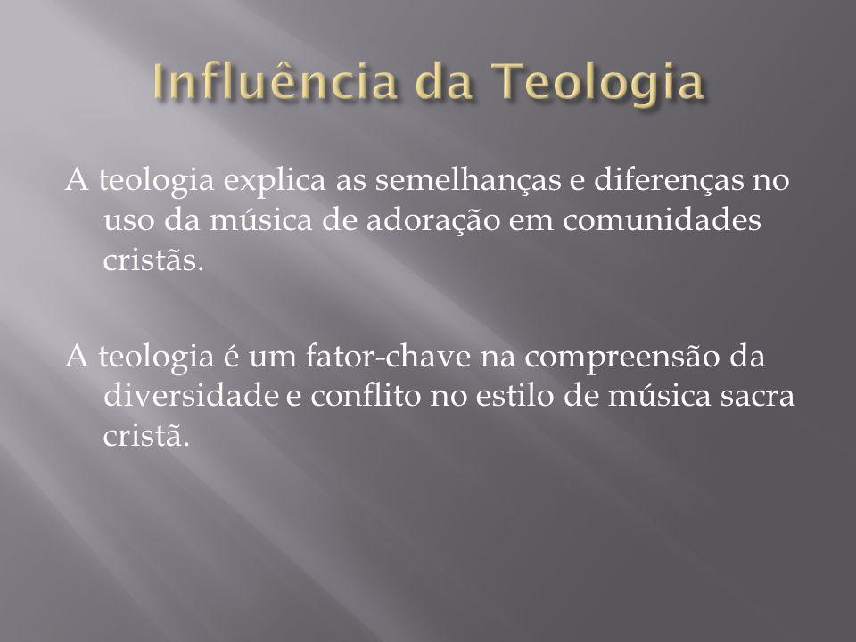 A teologia explica as semelhanças e diferenças no uso da música de adoração em comunidades cristãs. A teologia é um fator-chave na compreensão da dive