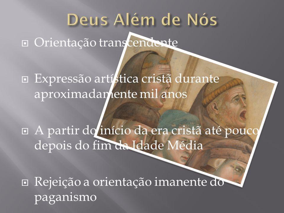 Orientação transcendente Expressão artística cristã durante aproximadamente mil anos A partir do início da era cristã até pouco depois do fim da Idade