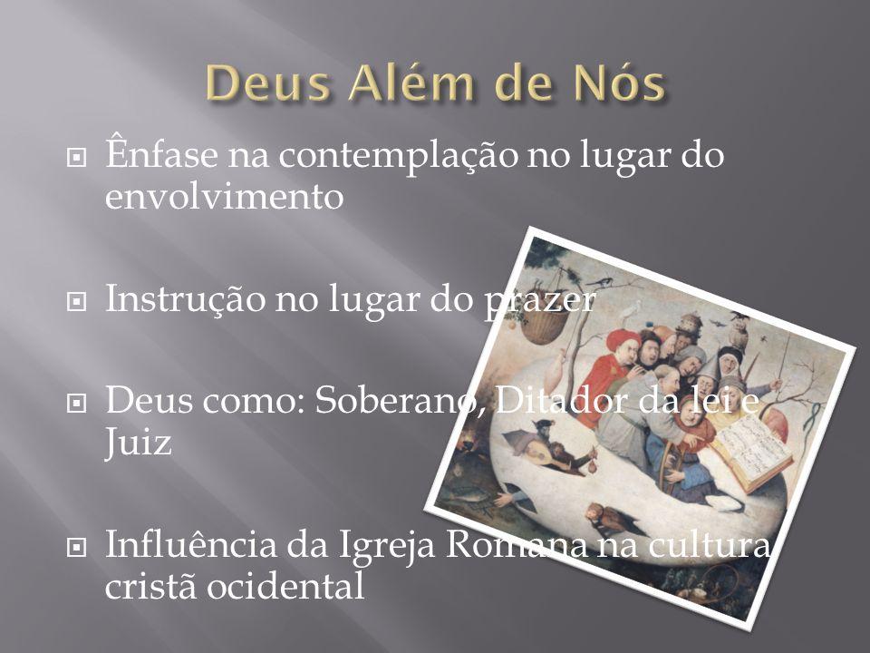 Ênfase na contemplação no lugar do envolvimento Instrução no lugar do prazer Deus como: Soberano, Ditador da lei e Juiz Influência da Igreja Romana na