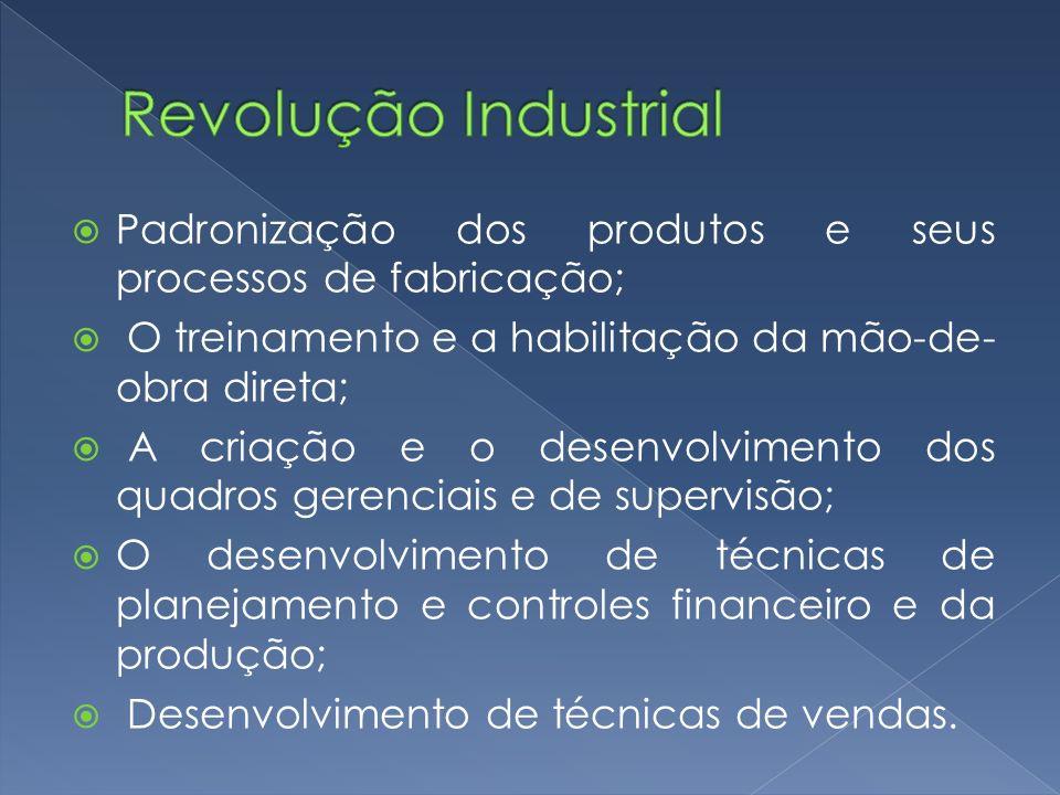 Padronização dos produtos e seus processos de fabricação; O treinamento e a habilitação da mão-de- obra direta; A criação e o desenvolvimento dos quad