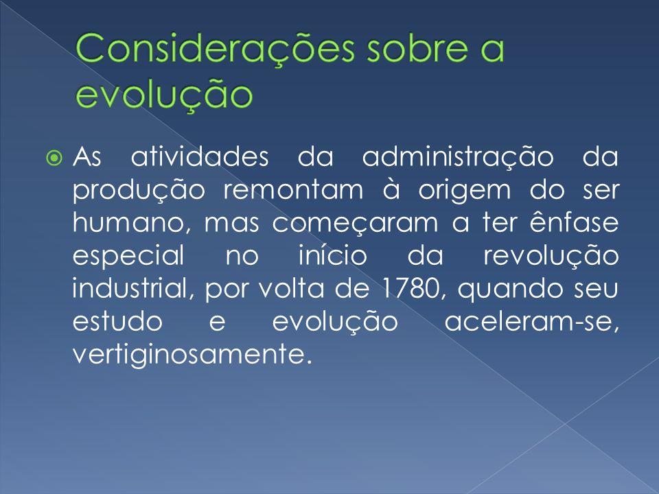 As atividades da administração da produção remontam à origem do ser humano, mas começaram a ter ênfase especial no início da revolução industrial, por