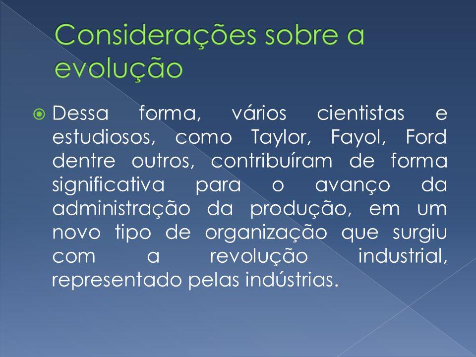Dessa forma, vários cientistas e estudiosos, como Taylor, Fayol, Ford dentre outros, contribuíram de forma significativa para o avanço da administraçã