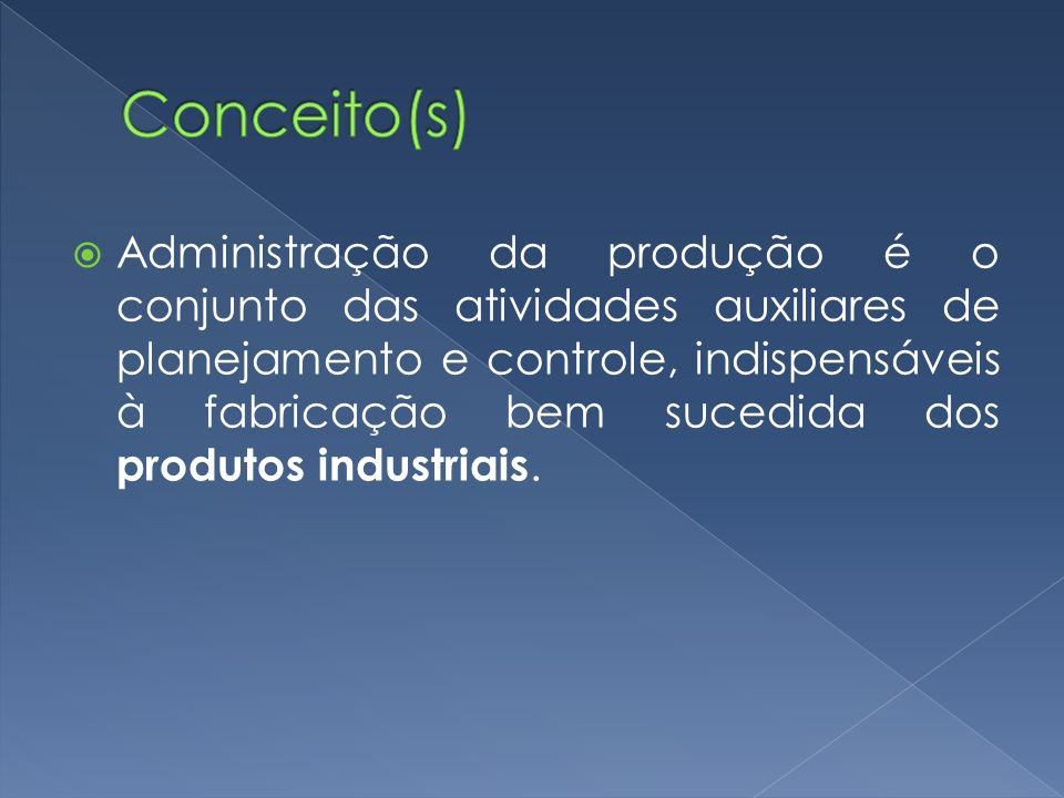 Administração da produção é o conjunto das atividades auxiliares de planejamento e controle, indispensáveis à fabricação bem sucedida dos produtos ind