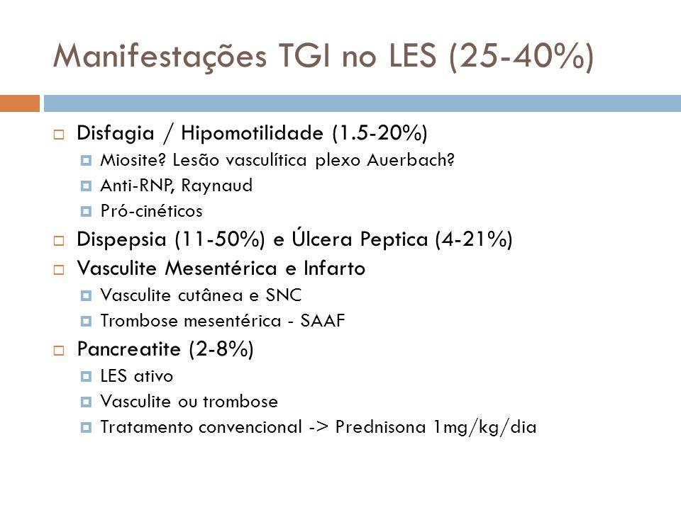 Manifestações TGI no LES (25-40%) Disfagia / Hipomotilidade (1.5-20%) Miosite? Lesão vasculítica plexo Auerbach? Anti-RNP, Raynaud Pró-cinéticos Dispe