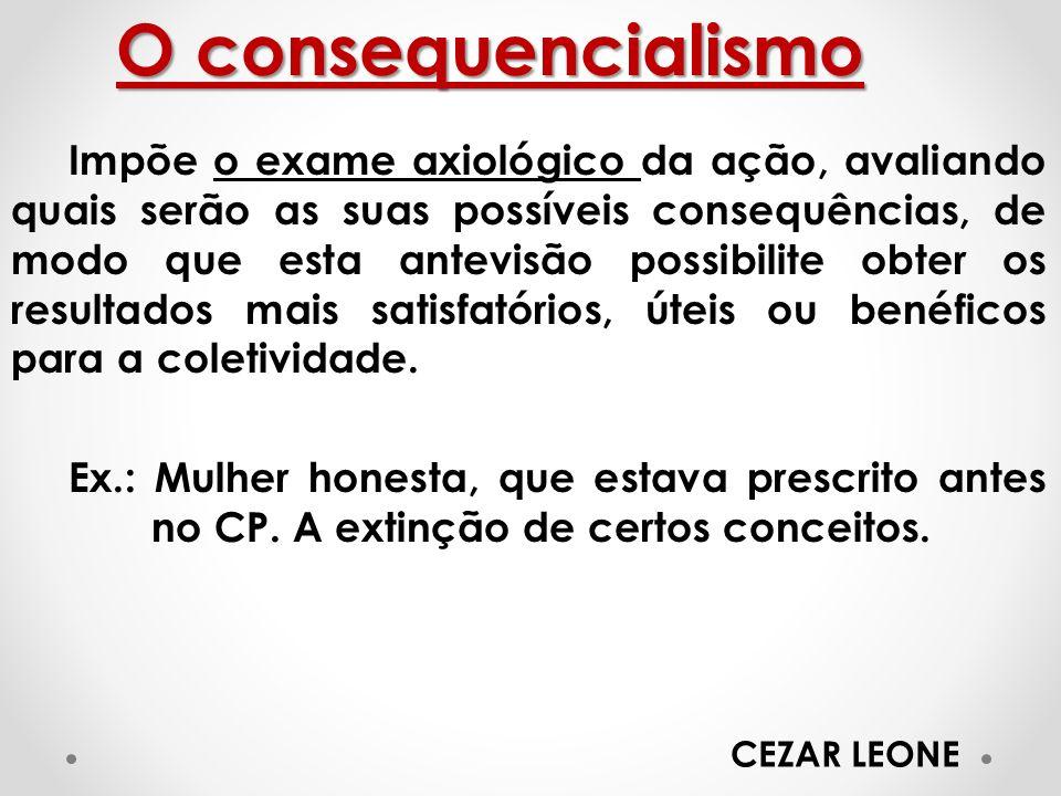 O consequencialismo Impõe o exame axiológico da ação, avaliando quais serão as suas possíveis consequências, de modo que esta antevisão possibilite ob