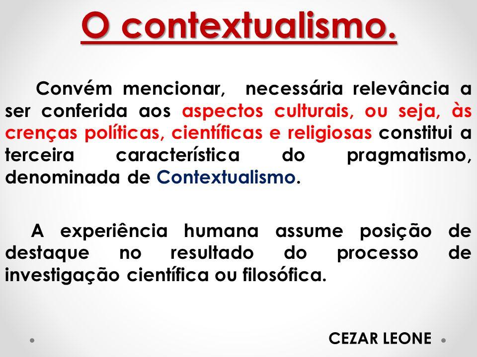 O contextualismo. Convém mencionar, necessária relevância a ser conferida aos aspectos culturais, ou seja, às crenças políticas, científicas e religio