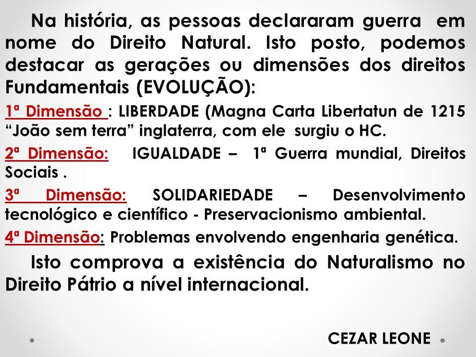 Na história, as pessoas declararam guerra em nome do Direito Natural. Isto posto, podemos destacar as gerações ou dimensões dos direitos Fundamentais