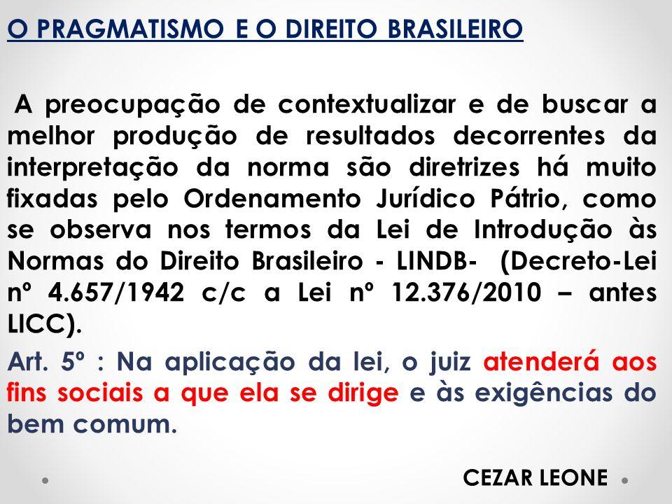 O PRAGMATISMO E O DIREITO BRASILEIRO A preocupação de contextualizar e de buscar a melhor produção de resultados decorrentes da interpretação da norma