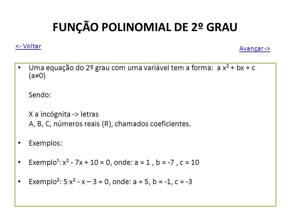 FUNÇÃO POLINOMIAL DE 2º GRAU Uma equação do 2º grau com uma variável tem a forma: a x² + bx + c (a0) Sendo: X a incógnita -> letras A, B, C, números r