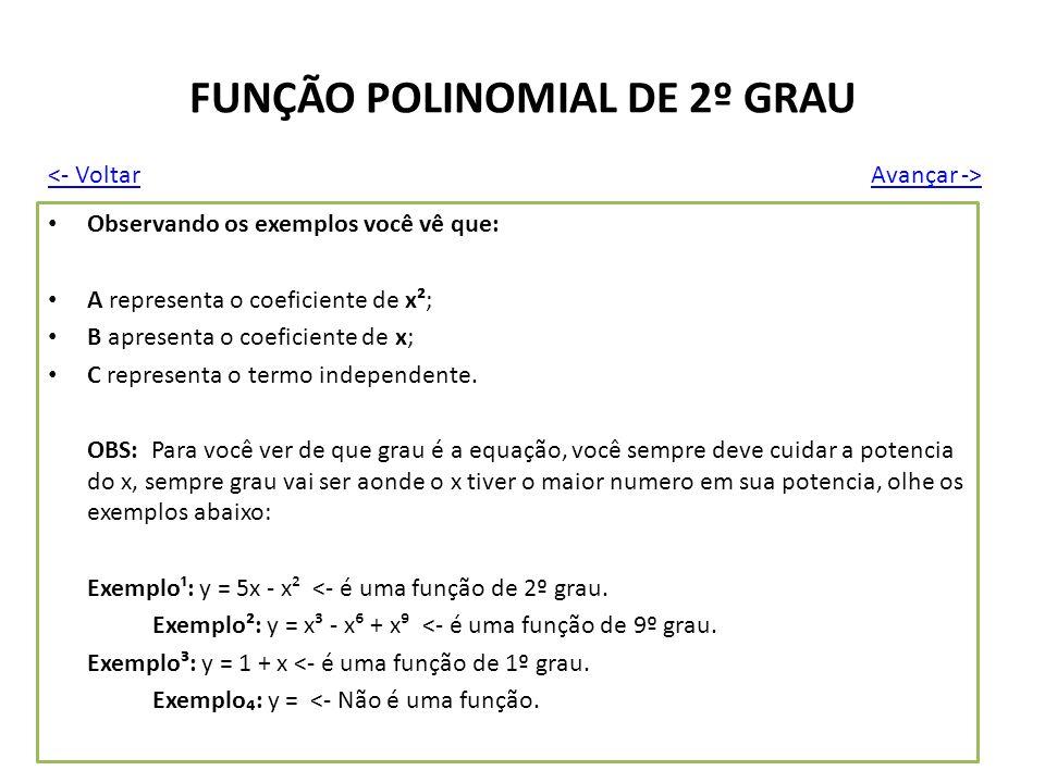 FUNÇÃO POLINOMIAL DE 2º GRAU Observando os exemplos você vê que: A representa o coeficiente de x²; B apresenta o coeficiente de x; C representa o term