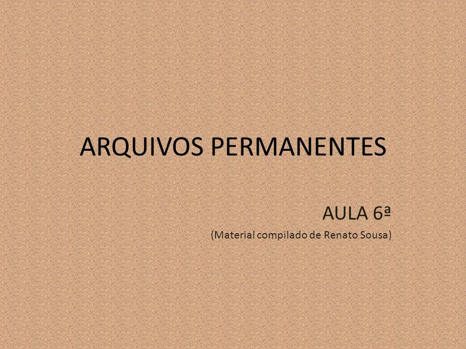 ARQUIVOS PERMANENTES AULA 6ª (Material compilado de Renato Sousa)