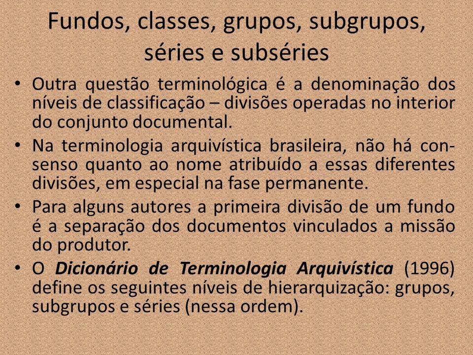 Fundos, classes, grupos, subgrupos, séries e subséries Outra questão terminológica é a denominação dos níveis de classificação – divisões operadas no
