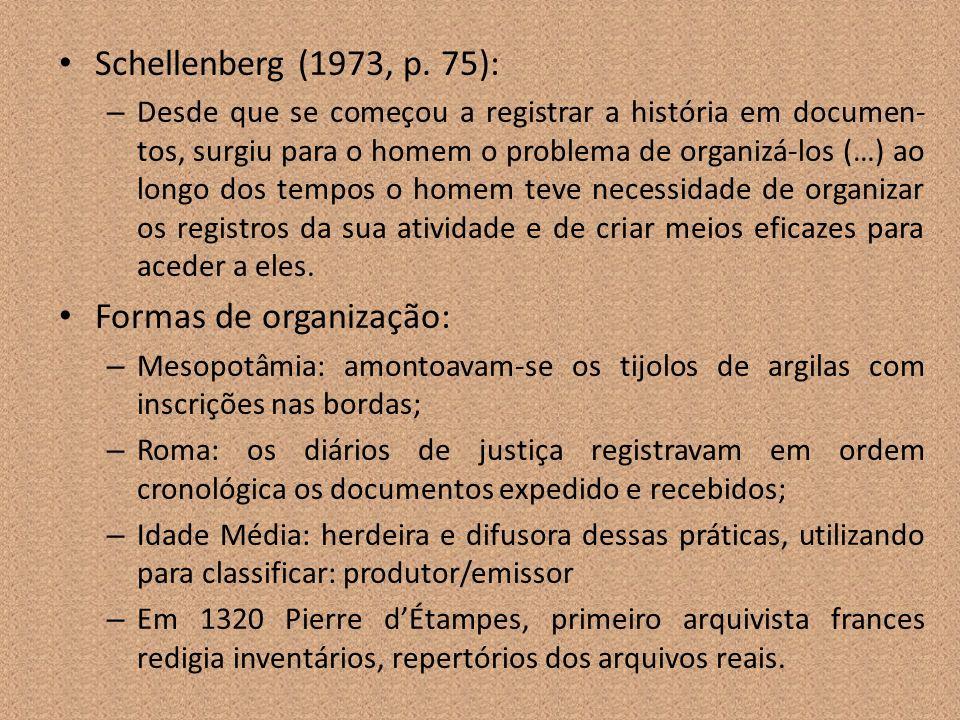 Schellenberg (1973, p. 75): – Desde que se começou a registrar a história em documen- tos, surgiu para o homem o problema de organizá-los (…) ao longo