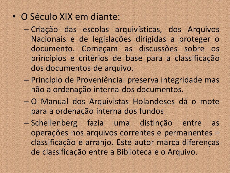 O Século XIX em diante: – Criação das escolas arquivísticas, dos Arquivos Nacionais e de legislações dirigidas a proteger o documento. Começam as disc