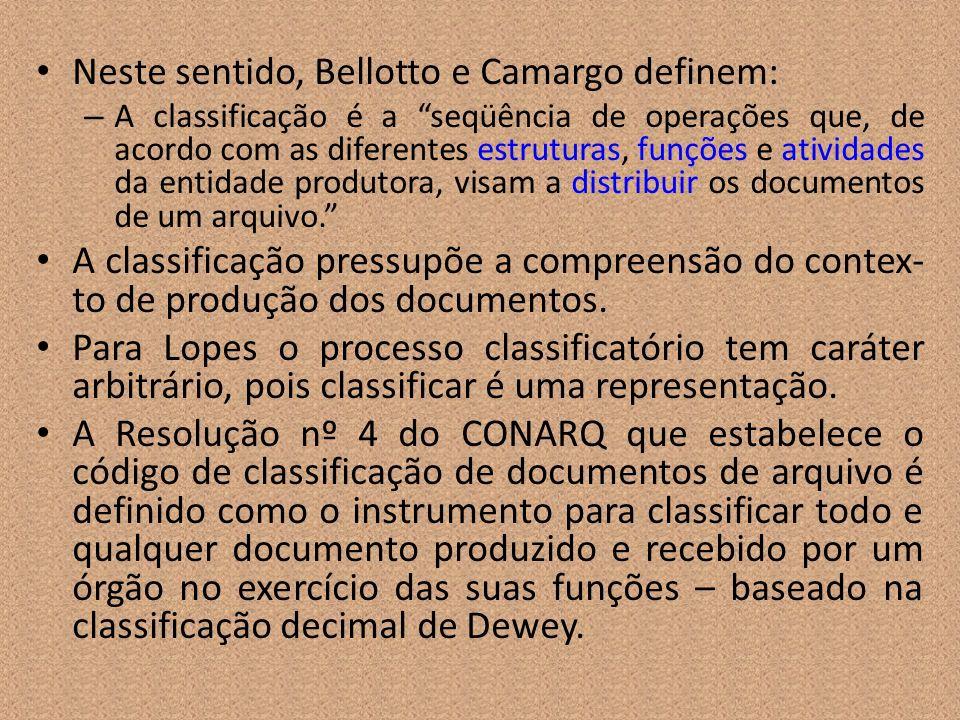Neste sentido, Bellotto e Camargo definem: – A classificação é a seqüência de operações que, de acordo com as diferentes estruturas, funções e ativida
