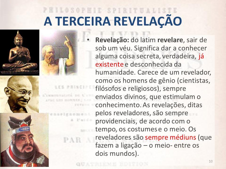 A TERCEIRA REVELAÇÃO Revelação: do latim revelare, sair de sob um véu. Significa dar a conhecer alguma coisa secreta, verdadeira, já existente e desco