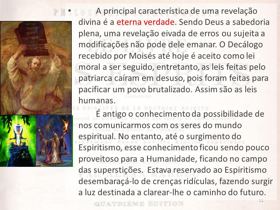 11 A principal característica de uma revelação divina é a eterna verdade. Sendo Deus a sabedoria plena, uma revelação eivada de erros ou sujeita a mod