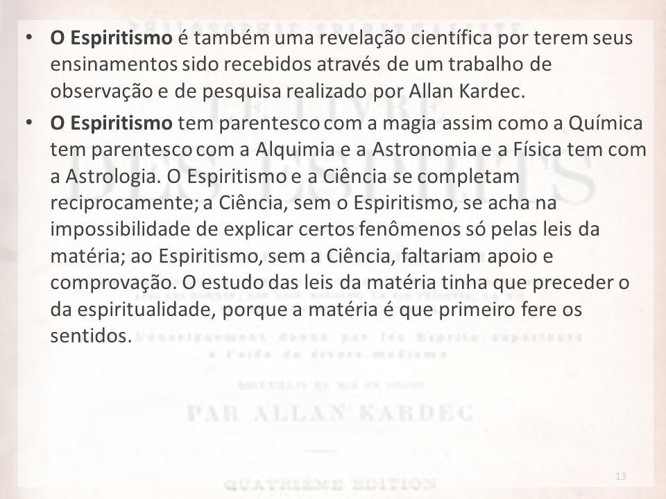 13 O Espiritismo é também uma revelação científica por terem seus ensinamentos sido recebidos através de um trabalho de observação e de pesquisa reali