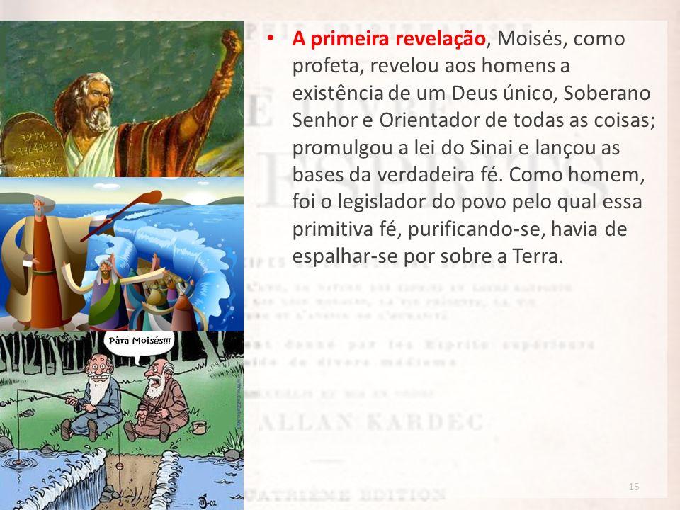 15 A primeira revelação, Moisés, como profeta, revelou aos homens a existência de um Deus único, Soberano Senhor e Orientador de todas as coisas; prom