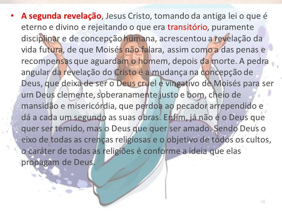 16 A segunda revelação, Jesus Cristo, tomando da antiga lei o que é eterno e divino e rejeitando o que era transitório, puramente disciplinar e de con