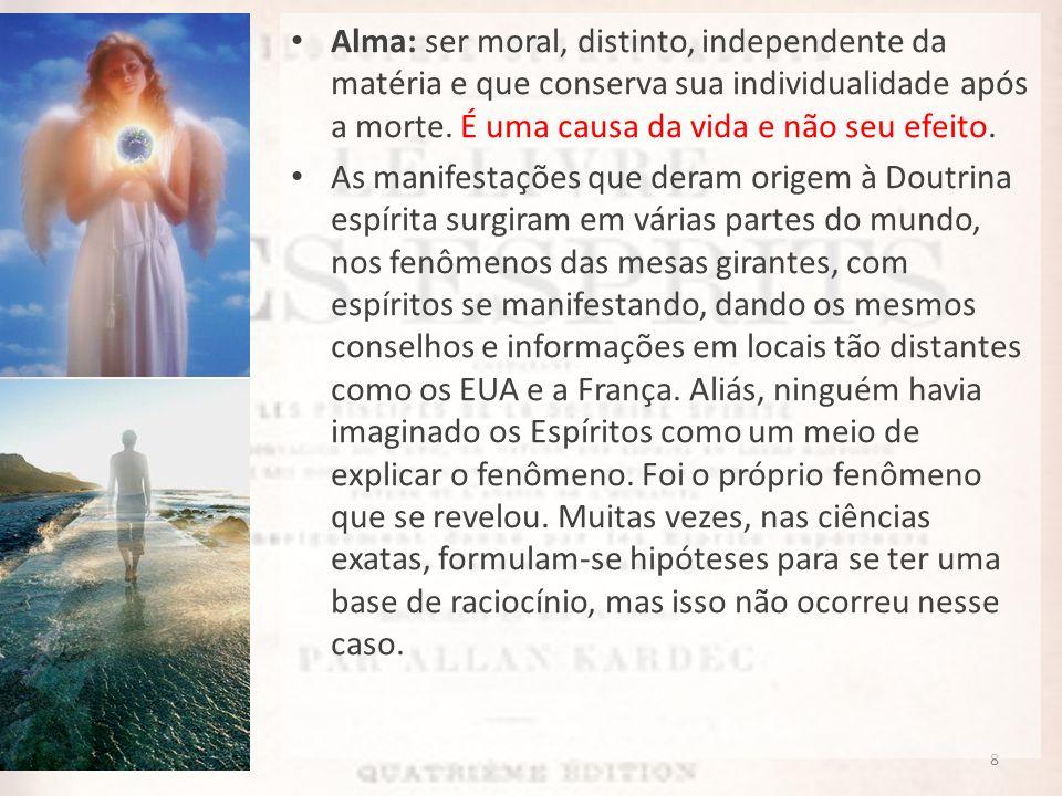8 Alma: ser moral, distinto, independente da matéria e que conserva sua individualidade após a morte. É uma causa da vida e não seu efeito. As manifes