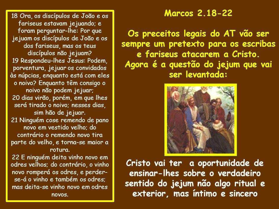 18 Ora, os discípulos de João e os fariseus estavam jejuando; e foram perguntar-lhe: Por que jejuam os discípulos de João e os dos fariseus, mas os teus discípulos não jejuam.