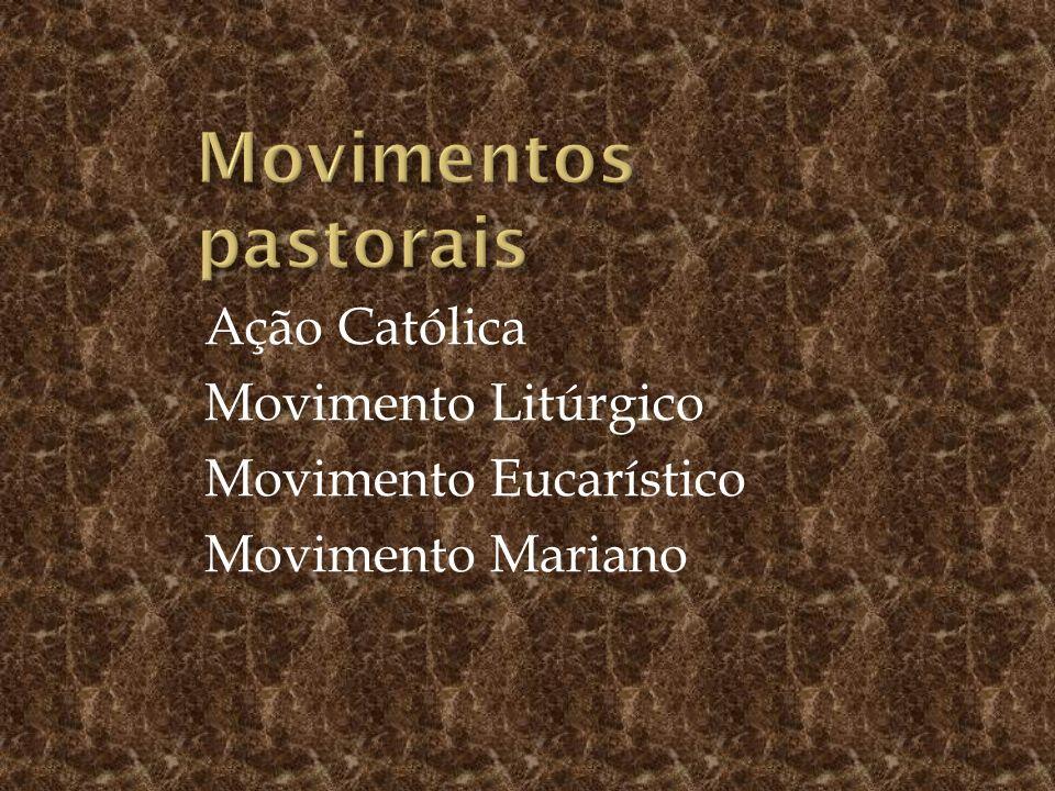 Ação Católica Movimento Litúrgico Movimento Eucarístico Movimento Mariano