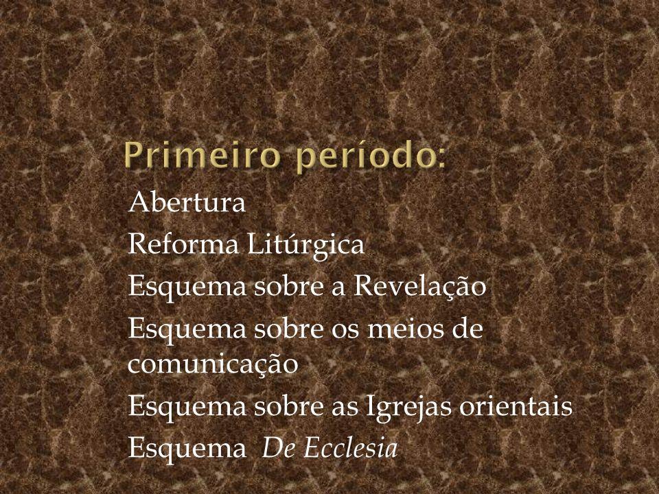 Abertura Reforma Litúrgica Esquema sobre a Revelação Esquema sobre os meios de comunicação Esquema sobre as Igrejas orientais Esquema De Ecclesia