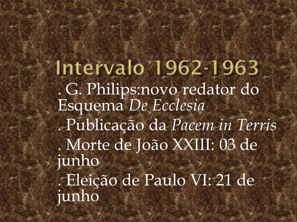 . G. Philips:novo redator do Esquema De Ecclesia. Publicação da Pacem in Terris. Morte de João XXIII: 03 de junho. Eleição de Paulo VI: 21 de junho