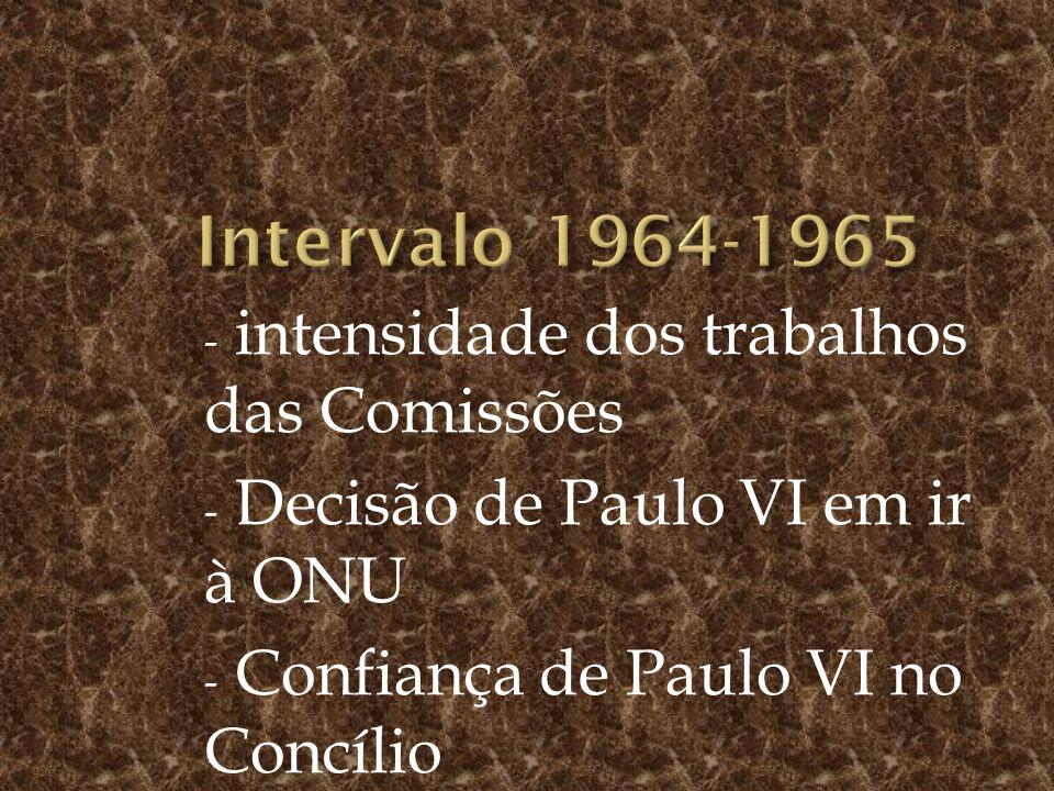 - intensidade dos trabalhos das Comissões - Decisão de Paulo VI em ir à ONU - Confiança de Paulo VI no Concílio