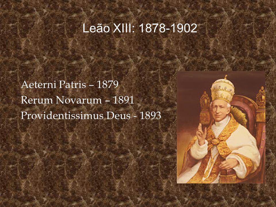 Aeterni Patris – 1879 Rerum Novarum – 1891 Providentissimus Deus - 1893 Leão XIII: 1878-1902