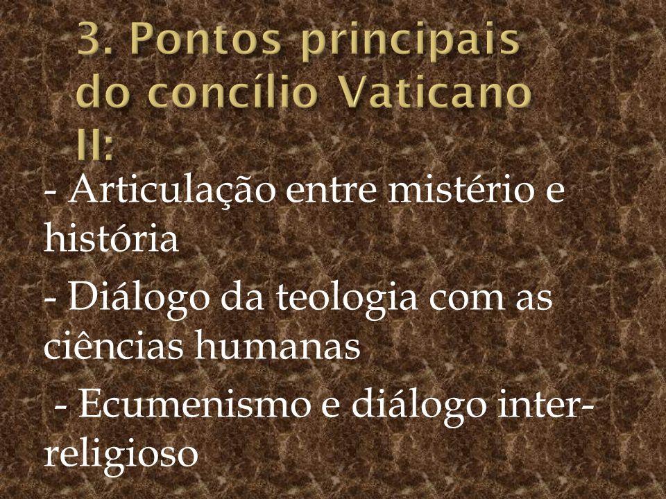- Articulação entre mistério e história - Diálogo da teologia com as ciências humanas - Ecumenismo e diálogo inter- religioso